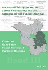 Zur Historie der Apotheken des Landes Brandenburg von den Anfängen bis zum Fontane-Jahr 2019, Teil III: Märkisch-Oderland, Frankfurt (Oder), Oder-Spree, Dahme-Spreewald