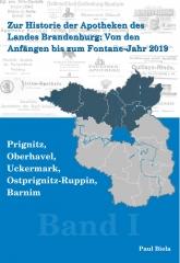 Zur Historie der Apotheken des Landes Brandenburg von den Anfängen bis zum Fontane-Jahr 2019, Teil I: Prignitz, Ostprignitz – Ruppin, Oberhavel, Uckermark, Barnim